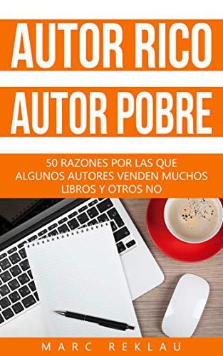 Autor Rico, Autor pobre: 50 razones por las que algunos autores venden muchos libros y otros no (Triunfa con tus libros nº 2)