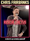 Chris Fairbanks: Rescue Cactus - A Stand Up Comedy Special