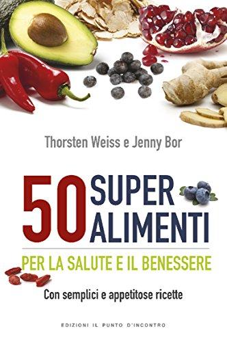 Amazon Com 50 Super Alimenti Per La Salute E Il Benessere Con Semplici E Appetitose Ricette Italian Edition Ebook Weiss Thorsten Bor Jenny Kindle Store