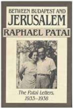Between Budapest and Jerusalem: The Patai Letters, 1933-1938 (Between Budapest & Jerusalem)