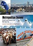 Metropolitan Denver: Growth and Change in the Mile High City