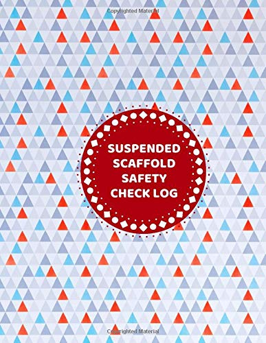 Suspended Scaffold Safety Check Log: Daily Routine Inspection Project Safety Maintenance Renovation and Repair Record Notebook Logbook Journal ... pages. (Scaffold Inspection Tracker, Band 37)
