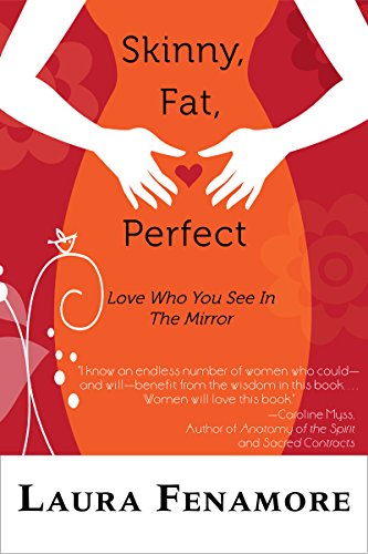 Skinny, Fat, Perfect: Love Who You See In The Mirror (English Edition)