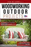 Woodworking Outdoor Projects: The ultimate guide for garden woodworkers: 24 easy-to-build projects for planters, benches, porch swings, modern-style birdhouses, and more