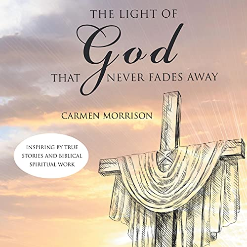 The Light of God That Never Fades Away Audiobook By Carmen Morrison cover art