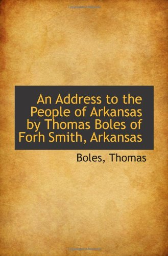 An Address to the People of Arkansas by Thomas Boles of Forh Smith, Arkansas