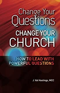 Change Your Questions, Change Your Church: How to Lead with Powerful Questions