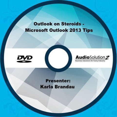 Outlook on Steroids - Microsoft Outlook 2013 Tips