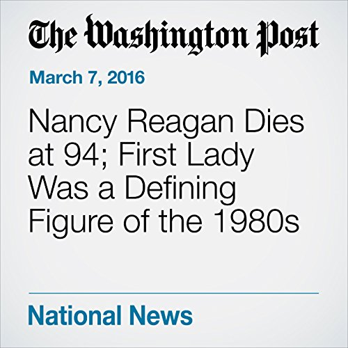 Nancy Reagan Dies at 94; First Lady Was a Defining Figure of the 1980s cover art