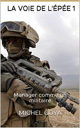 La Voie de l'épée 1: Manager comme un militaire PDF Books
