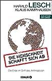 Die Menschheit schafft sich ab: Die Erde im Griff des Anthropozän - Harald Lesch
