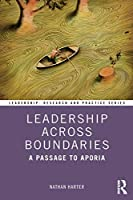 Leadership Across Boundaries: A Passage to Aporia (Leadership: Research and Practice)