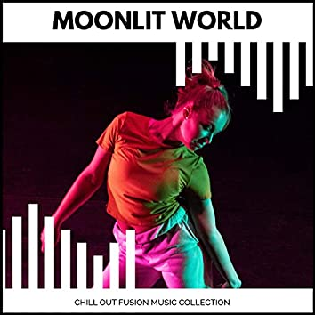 Moonlit World - Chill Out Fusion Music Collection