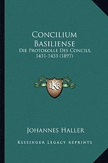 Concilium Basiliense: Die Protokolle Des Concils, 1431-1433 (1897)