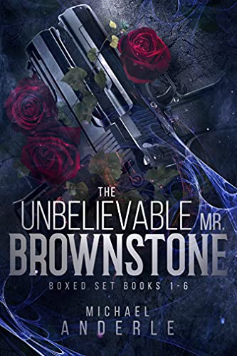 The Unbelievable Mr. Brownstone Omnibus One (Books 1-6): Feared By Hell, Rejected By Heaven, Eye For An Eye, Bring The Pain, She Is The Widow Maker, When Angels Cry