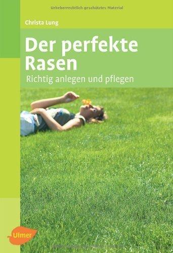 Der perfekte Rasen: Richtig anlegen und pflegen by Christa Lung(30. Januar 2012)