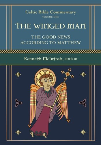 The Winged Man: The Good News According to Matthew (Celtic Bible Commentary) (Volume 1)