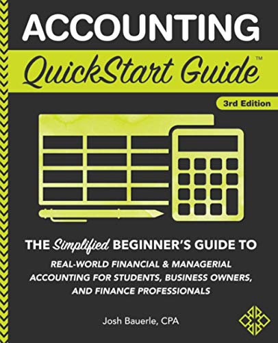 Compare Textbook Prices for Accounting QuickStart Guide: The Simplified Beginner's Guide to Financial & Managerial Accounting For Students, Business Owners and Finance Professionals 3 Edition ISBN 9781945051791 by Bauerle CPA, Josh