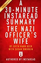A 30-minute Instaread Summary - The Nazi Officer's Wife by Edith Hahn Beer with Susan Dworkin: How One Jewish Woman Surviv...