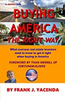 Buying America the Right Way: What overseas real estate investors need to know to get it right when buying in America (Alphabiz! Guides)