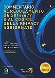 COMMENTARIO AL REGOLAMENTO UE 2016/679 E AL CODICE DELLA PRIVACY AGGIORNATO