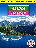 The Coolest Places on Earth: Aloha Hawaii