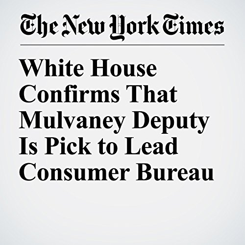 White House Confirms That Mulvaney Deputy Is Pick to Lead Consumer Bureau copertina