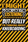 Notebook lined: I Might Look Like I'm Listening but Really I'm Thinking About Kneeboarding