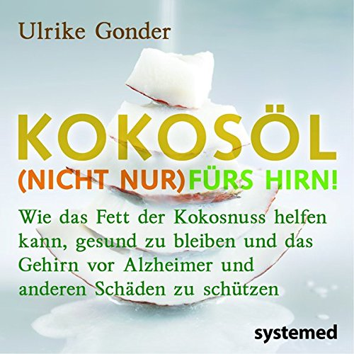 Price comparison product image Kokosöl (nicht nur) fürs Hirn!: Wie das Fett der Kokosnuss helfen kann,  gesund zu bleiben und das Gehirn vor Alzheimer und anderen Schäden zu schützen