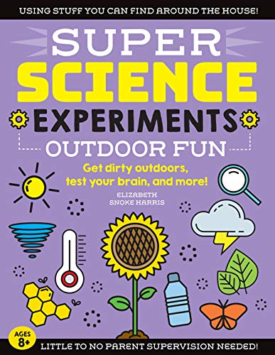 Super Science Experiments: Outdoor Fun: Get Dirty Outdoors, Test Your Brain, and More!