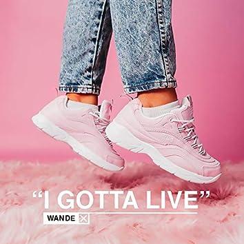 I Gotta Live