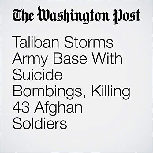 Taliban Storms Army Base With Suicide Bombings, Killing 43 Afghan Soldiers copertina