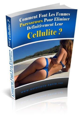 Comment Font Les Femmes Paresseuses Pour Eliminer Définitivement Leur Cellulite ?