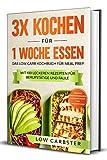 3x kochen für 1 Woche essen: Das Low Carb Kochbuch für Meal Prep - Mit 100 leckeren Rezepten für Berufstätige und Faule