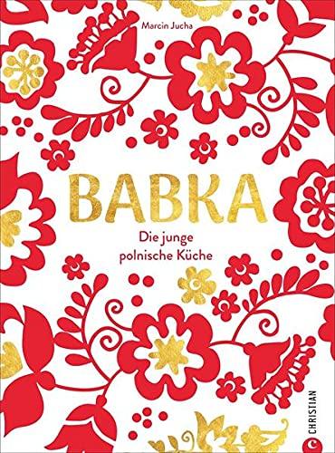 Babka. Die junge polnische Küche. Dieses Polen Kochbuch bietet Ihnen 60 traditionelle polnische Rezepte. Genießen Sie Bigos, Piroggen, Kopytka und viele weitere polnische Köstlichkeiten