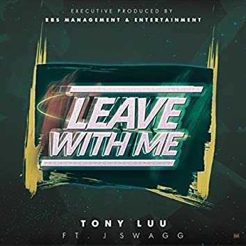 Leave with Me (feat. J Swagg)