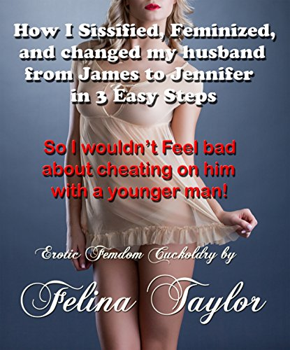 How I Sissified, Feminized, and changed my husband...