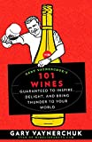 Gary Vaynerchuk's 101 Wines: Guaranteed to Inspire, Delight, and Bring...
