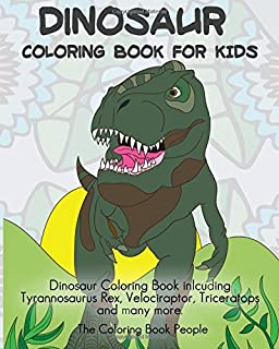 Dinosaur Coloring Book For Kids: Dinosaur Coloring Book inlcuding Tyrannosaurus Rex, Velociraptor, Triceratops and many more. (Coloring Books For Kids) (Volume 1)