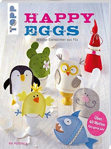 Happy Eggs (kreativ.kompakt.): Witzige Eierwärmer aus Filz fürs ganze Jahr