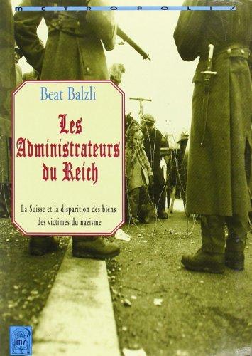 Les Administrateurs du Reich. La Suisse et la Disparition des biens des victimes du nazisme