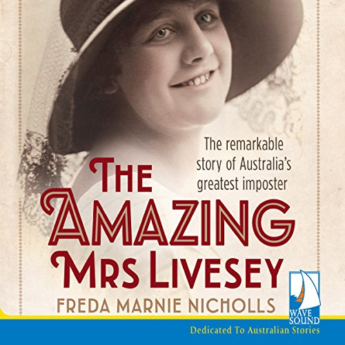 The Amazing Mrs Livesey     The Remarkable Story of Australia's Greatest Imposter              By:                                                                                                                                 Freda Marnie Nicholls                               Narrated by:                                                                                                                                 Ella James                      Length: 7 hrs and 25 mins     14 ratings     Overall 4.0