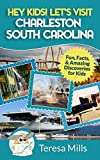 Hey Kids! Let s Visit Charleston South Carolina: Fun, Facts and Amazing Discoveries for Kids (Volume 8)