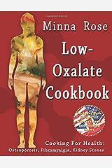 Low-Oxalate Cookbook: Osteoporosis, Fibromyalgia, Kidney Stones (Cooking for Health) (Volume 1) Paperback