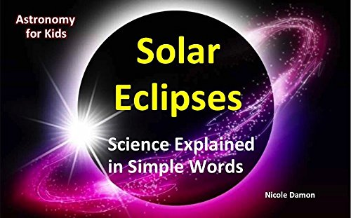 Picture Book for Kids:Solar Eclipses: Science Explained in Simple Words: Children's Book, Astronomy for kids, August 21,2017 total solar eclipse, April 8, 2024, totality astrology