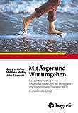 Mit Ärger und Wut umgehen: Der achtsame Weg in ein friedliches Leben mit der Akzeptanz– und Commitment–Therapie (ACT)