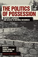 The Politics of Possession: Property, Authority, and Access to Natural Resources (Development and Change Special Issues)