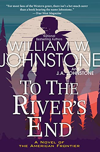 To the River's End: A Thrilling Western Novel of the American Frontier