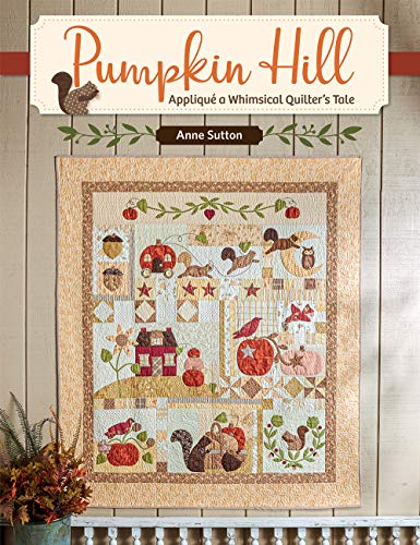 Compare Textbook Prices for Pumpkin Hill: Appliqué a Whimsical Quilter's Tale  ISBN 9781683560760 by Sutton, Anne
