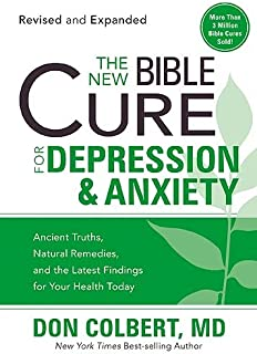 The New Bible Cure For Depression & Anxiety: Ancient Truths, Natural Remedies, and the Latest Findings for Your Health Today (New Bible Cure (Siloam))